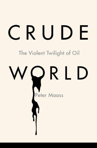 Crude World: The Violent Twilight of Oil 9781400041695