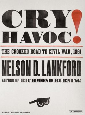 Cry Havoc!: The Crooked Road to Civil War, 1861 9781400153305