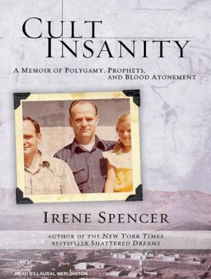 Cult Insanity: A Memoir of Polygamy, Prophets, and Blood Atonement 9781400163267