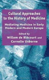Cultural Approaches to the History of Medicine: Mediating Medicine in Early Modern and Modern Europe 6072570