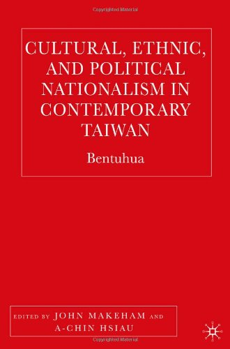 Cultural, Ethnic, and Political Nationalism in Contemporary Taiwan: Bentuhua
