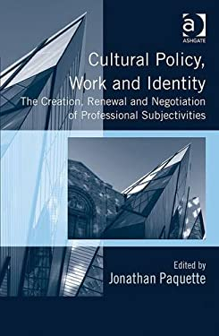 Cultural Policy, Work and Identity: The Creation, Renewal and Negotiation of Professional Subjectivities