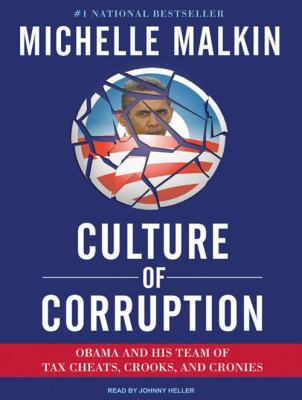 Culture of Corruption: Obama and His Team of Tax Cheats, Crooks, and Cronies 9781400163243