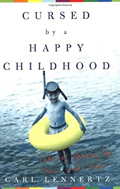 Cursed by a Happy Childhood: Tales of Growing Up, Then and Now 9781400050451