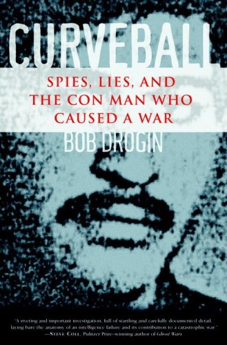 Curveball: Spies, Lies, and the Con Man Who Caused a War 9781400065837