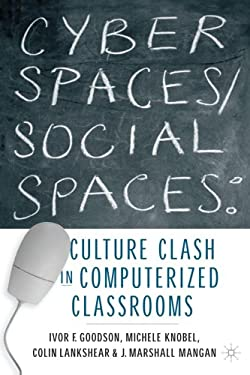 Cyber Spaces/Social Spaces: Culture Clash in Computerized Classrooms 9781403960306