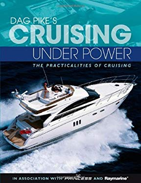 Dag Pike's Cruising Under Power: The Practicalities of Cruising 9781408146484