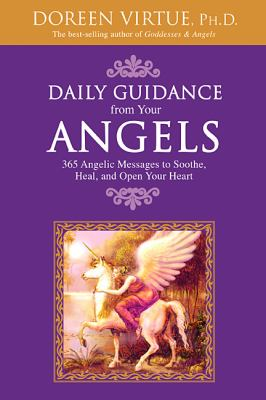 Daily Guidance from Your Angels: 365 Angelic Messages to Soothe, Heal, and Open Your Heart 9781401907747