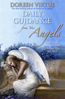 Daily Guidance from Your Angels: 365 Angelic Messages to Soothe, Heal, and Open Your Heart 9781401917166