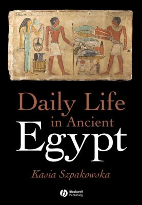 Daily Life in Ancient Egypt: Recreating Lahun 9781405118569