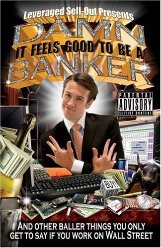 Damn, It Feels Good to Be a Banker: And Other Baller Things You Only Get to Say If You Work on Wall Street 9781401309688