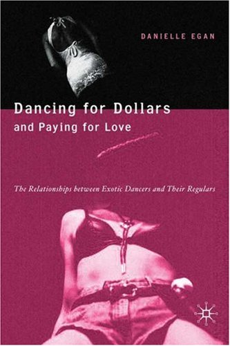 Dancing for Dollars and Paying for Love: The Relationships Between Exotic Dancers and Their Regulars
