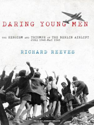 Daring Young Men: The Heroism and Triumph of the Berlin Airlift, June 1948-May 1949 9781400144020