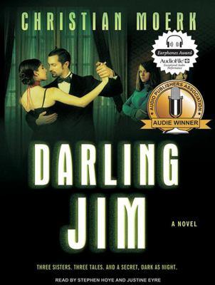 Darling Jim: Three Sisters, Three Tales, and a Secret, Dark as Night 9781400141982