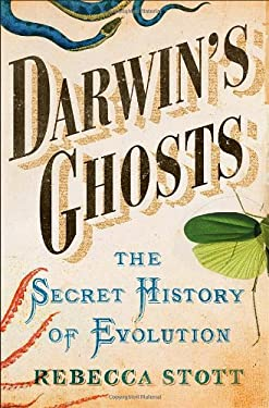 Darwin's Ghosts: The Secret History of Evolution 9781400069378