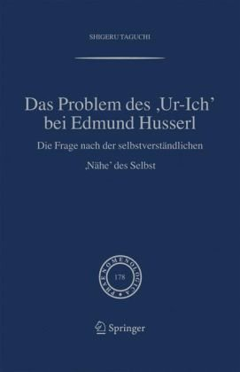 Das Problem Des, Ur-Ich' Bei Edmund Husserl: Die Frage Nach Der Selbstverst Ndlichen, N He' Des Selbst 9781402048548