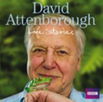 David Attenborough: Life Stories 9781408427446