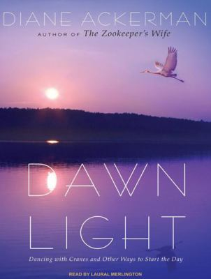 Dawn Light: Dancing with Cranes and Other Ways to Start the Day 9781400163144