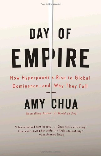 Day of Empire: How Hyperpowers Rise to Global Dominance--And Why They Fall 9781400077410