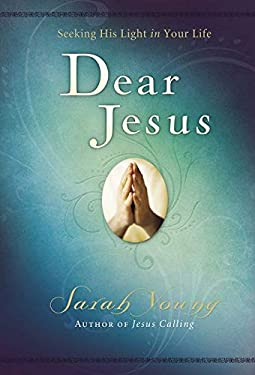 Dear Jesus: Seeking His Life in Your Life 9781404104952
