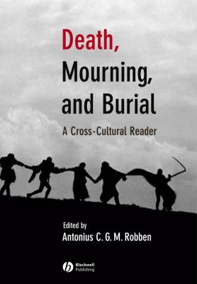 Death, Mourning, and Burial: A Cross-Cultural Reader 9781405114707