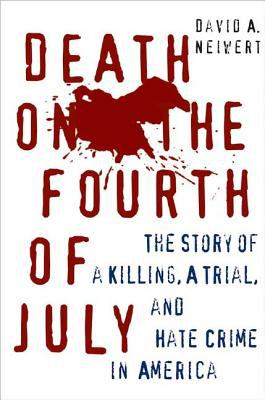 Death on the Fourth of July: The Story of a Killing, a Trial, and Hate Crime in America 9781403969002