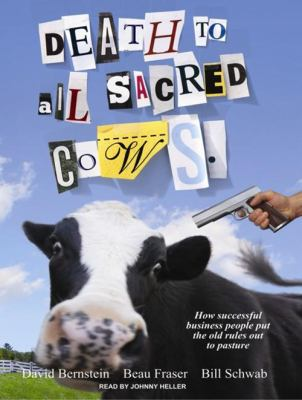 Death to All Sacred Cows: How Successful Businesses Put the Old Rules Out to Pasture 9781400155842
