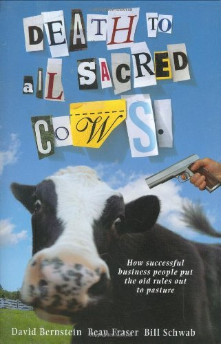 Death to All Sacred Cows: How Successful Business People Put the Old Rules Out to Pasture 9781401303310