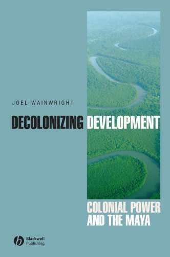 Decolonizing Development: Colonial Power and the Maya 9781405157063