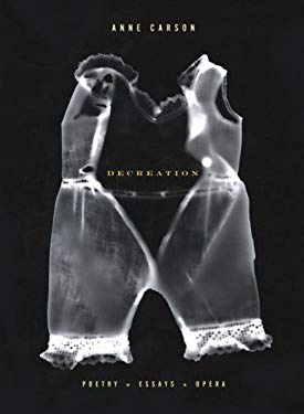 Decreation: Poetry, Essays, Opera 9781400043491