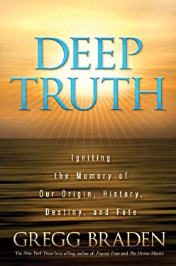 Deep Truth: Igniting the Memory of Our Origin, History, Destiny, and Fate 9781401929190
