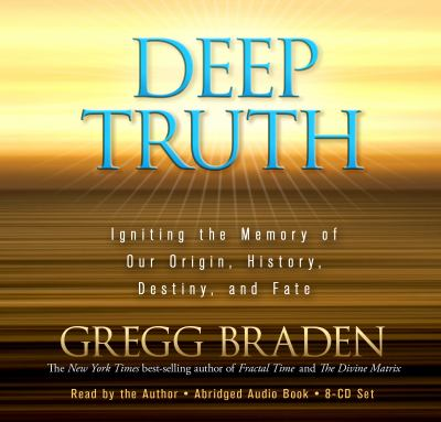 Deep Truth: Igniting the Memory of Our Origin, History, Destiny, and Fate 9781401929213