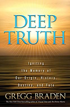 Deep Truth: Igniting the Memory of Our Origin, History, Destiny, and Fate 9781401929220