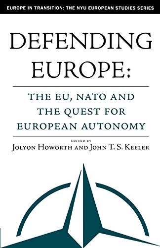Defending Europe: The Eu, NATO, and the Quest for European Autonomy 9781403966902