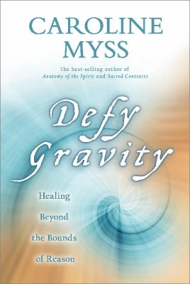 Defy Gravity: Healing Beyond the Bounds of Reason 9781401922900