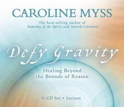 Defy Gravity: Healing Beyond the Bounds of Reason 9781401922931