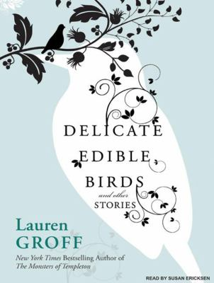Delicate Edible Birds: And Other Stories 9781400160709