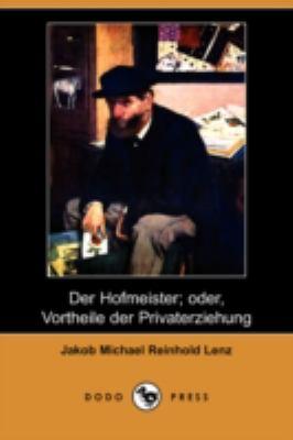 Der Hofmeister; Oder, Vortheile Der Privaterziehung (Dodo Press) 9781409938583