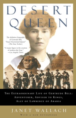 Desert Queen: The Extraordinary Life of Gertrude Bell: Adventurer, Adviser to Kings, Ally of Lawrence of Arabia 9781400096190