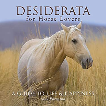 Desiderata for Horse Lovers: A Guide to Life & Happiness 9781402749087