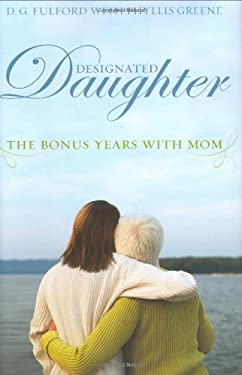Designated Daughter: The Bonus Years with Mom 9781401322397