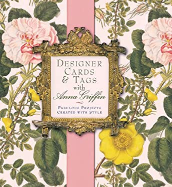 Designer Cards & Tags with Anna Griffin: Fabulous Projects Created with Style 9781402720048