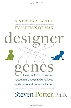 Designer Genes: A New Era in the Evolution of Man 9781400069057