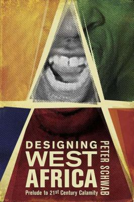Designing West Africa: Prelude to 21st Century Calamity 9781403965493