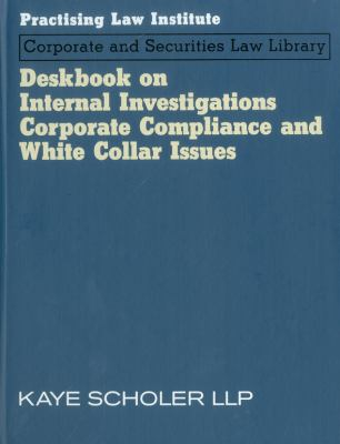 Deskbook on Internal Investigations, Corporate Compliance and White Collar Issues 9781402408120
