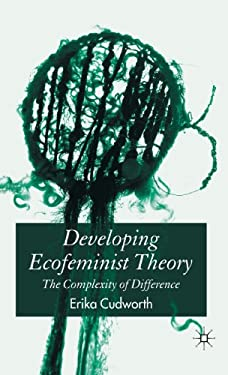 Developing Ecofeminist Theory: The Complexity of Difference 9781403941152