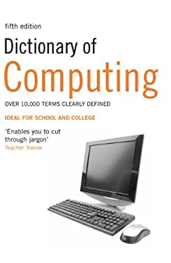 Dictionary of Computing: Over 10,000 Terms Clearly Defined 9781408104569