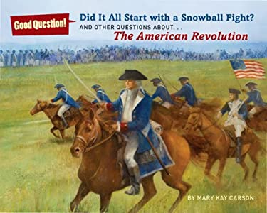 Did It All Start with a Snowball Fight?: And Other Questions About...the American Revolution 9781402796265