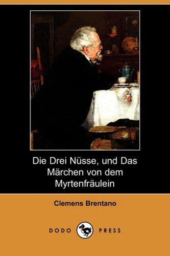 Die Drei Nusse, Und Das Marchen Von Dem Myrtenfraulein (Dodo Press) 9781409927181