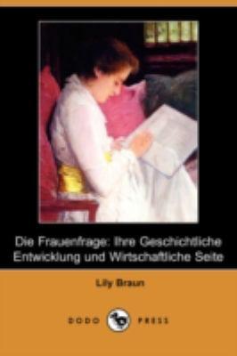 Die Frauenfrage: Ihre Geschichtliche Entwicklung Und Wirtschaftliche Seite (Dodo Press) 9781409922704